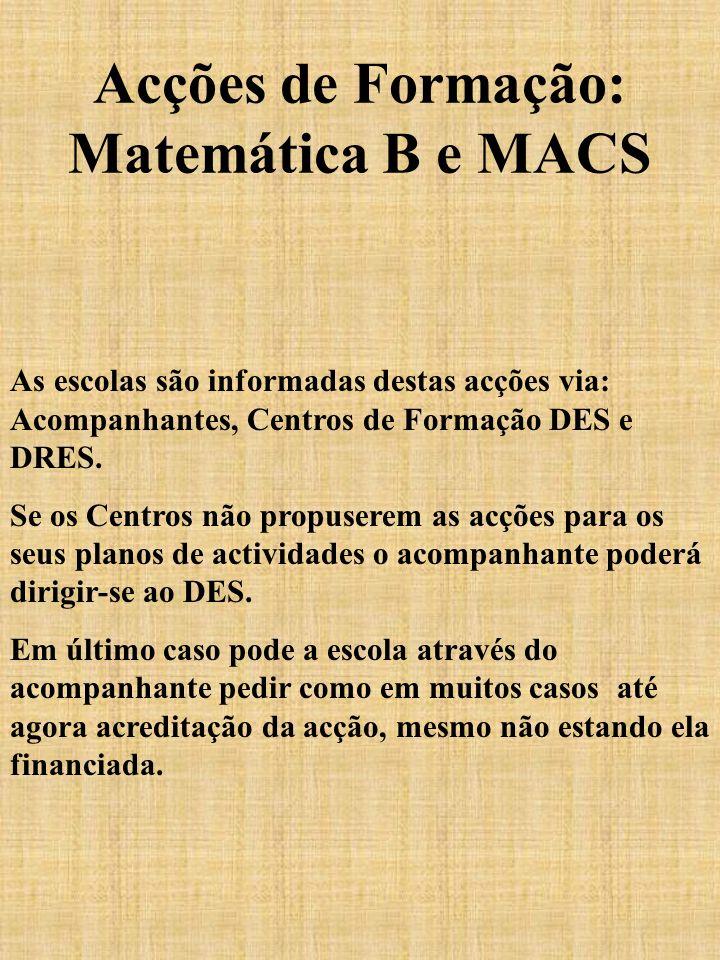 Acções de Formação: Matemática B e MACS As escolas são informadas destas acções via: Acompanhantes, Centros de Formação DES e DRES. Se os Centros não