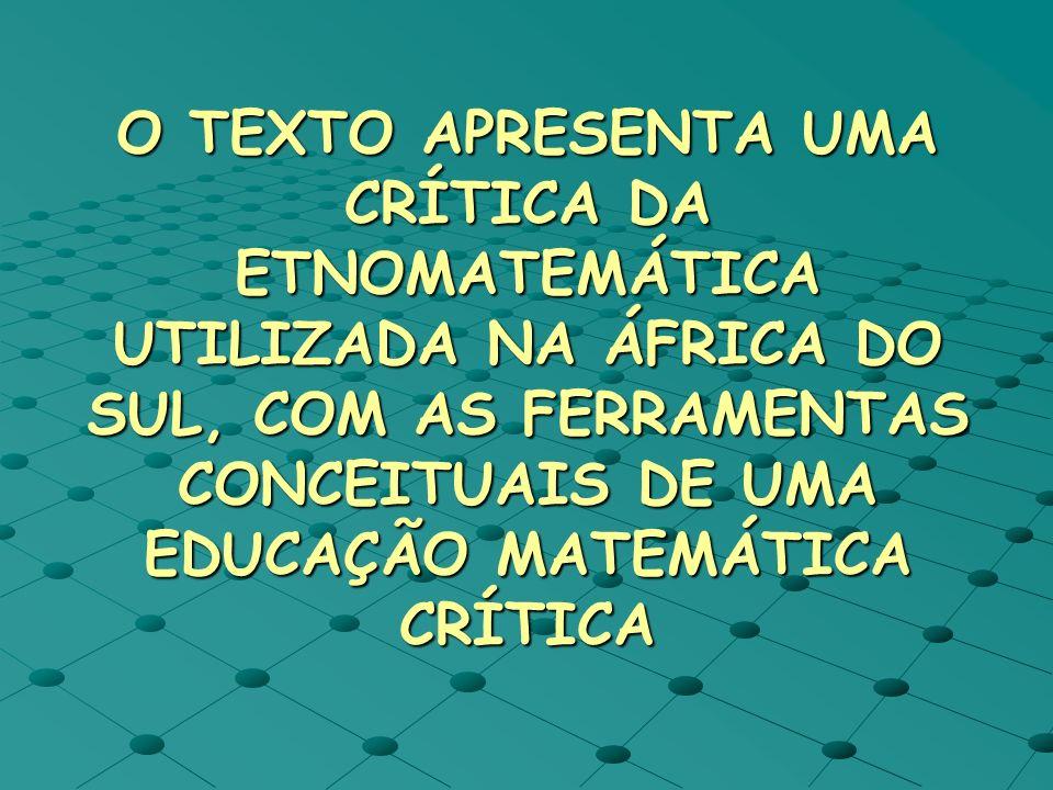 A ETNOMATEMÁTICA NA ÁFRICA DO SUL APARTHEID; ETNOMATEMÁTICA: CULTURA NA EDUCAÇÃO; EDUCACIONAL-POLÍTICO- EMOTIVO.