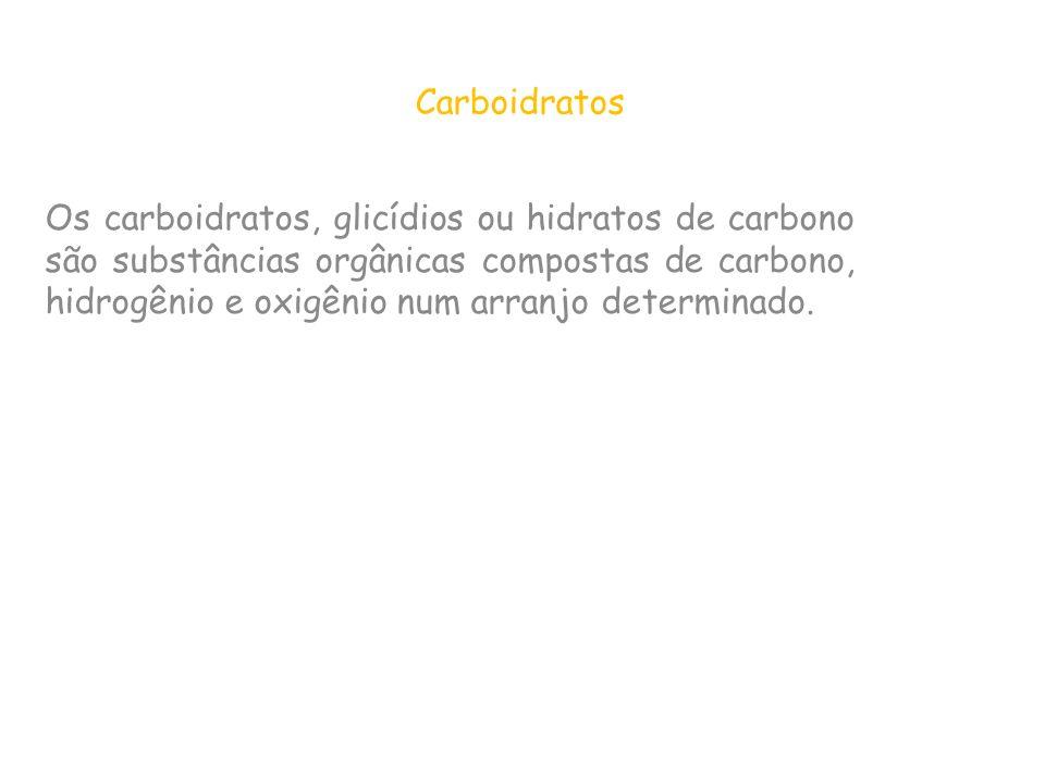 Carboidratos Os carboidratos, glicídios ou hidratos de carbono são substâncias orgânicas compostas de carbono, hidrogênio e oxigênio num arranjo deter