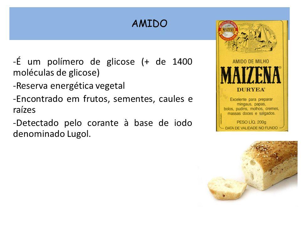 AMIDO -É um polímero de glicose (+ de 1400 moléculas de glicose) -Reserva energética vegetal -Encontrado em frutos, sementes, caules e raízes -Detecta
