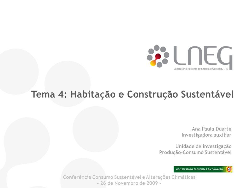 Tema 4: Habitação e Construção Sustentável Ana Paula Duarte Investigadora auxiliar Unidade de investigação Produção-Consumo Sustentável Conferência Co