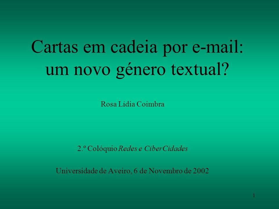 1 Cartas em cadeia por e-mail: um novo género textual? Rosa Lídia Coimbra 2.º Colóquio Redes e CiberCidades Universidade de Aveiro, 6 de Novembro de 2