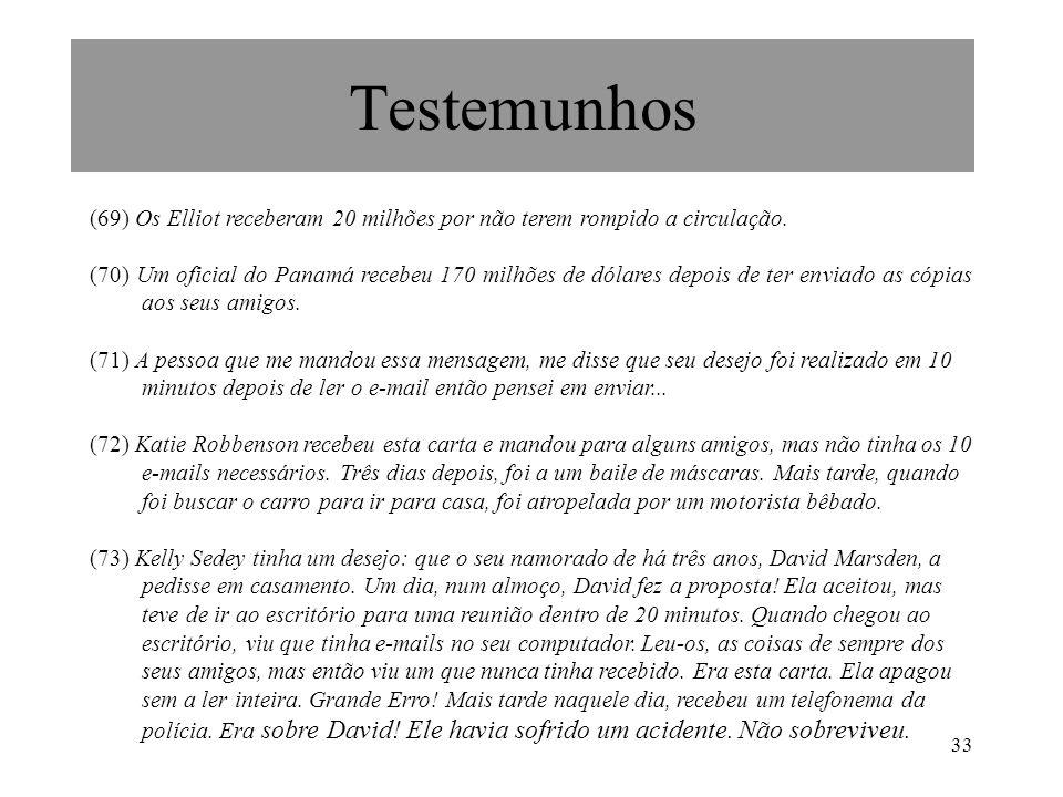 33 Testemunhos (69) Os Elliot receberam 20 milhões por não terem rompido a circulação. (70) Um oficial do Panamá recebeu 170 milhões de dólares depois
