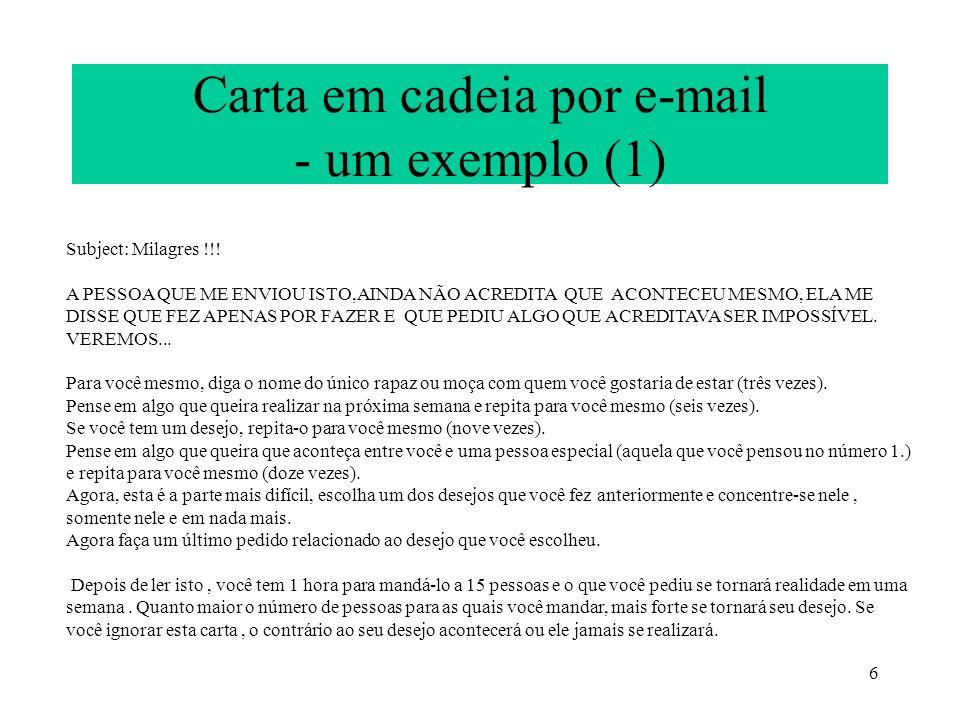 6 Carta em cadeia por e-mail - um exemplo (1) Subject: Milagres !!! A PESSOA QUE ME ENVIOU ISTO,AINDA NÃO ACREDITA QUE ACONTECEU MESMO, ELA ME DISSE Q