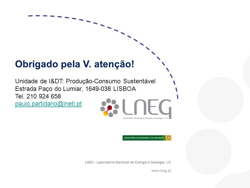 Obrigado pela V. atenção! Unidade de I&DT: Produção-Consumo Sustentável Estrada Paço do Lumiar, 1649-038 LISBOA Tel. 210 924 658 paulo.partidario@inet