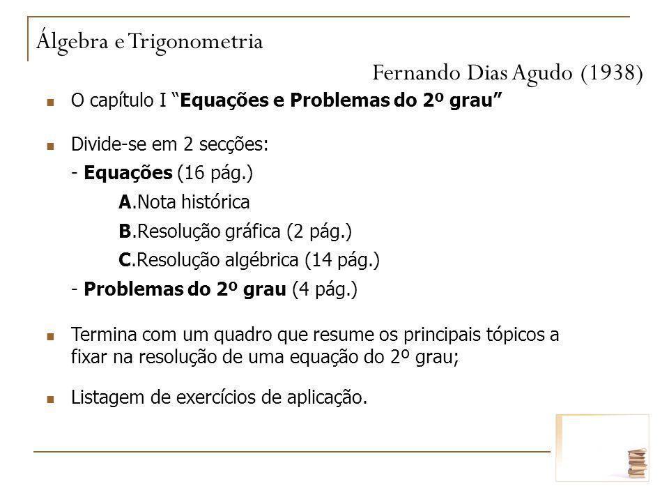 O capítulo I Equações e Problemas do 2º grau Divide-se em 2 secções: - Equações (16 pág.) A.Nota histórica B.Resolução gráfica (2 pág.) C.Resolução al