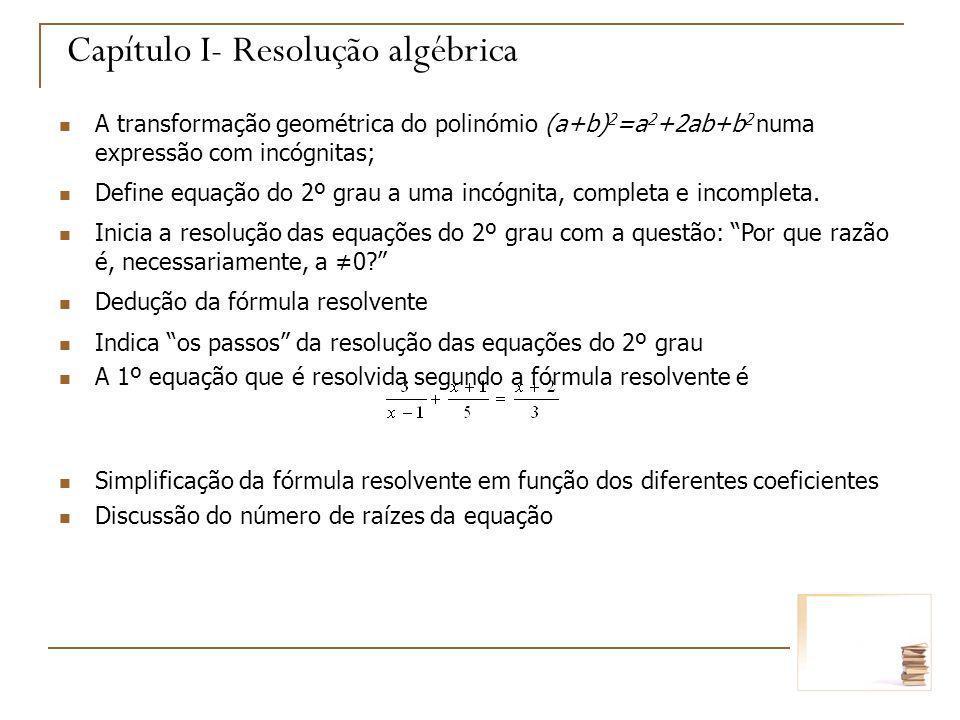 Capítulo I- Resolução algébrica A transformação geométrica do polinómio (a+b) 2 =a 2 +2ab+b 2 numa expressão com incógnitas; Define equação do 2º grau