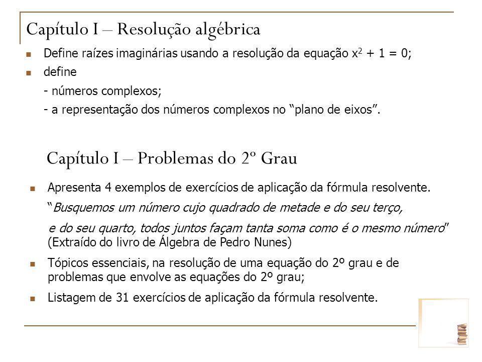 Define raízes imaginárias usando a resolução da equação x 2 + 1 = 0; define - números complexos; - a representação dos números complexos no plano de e