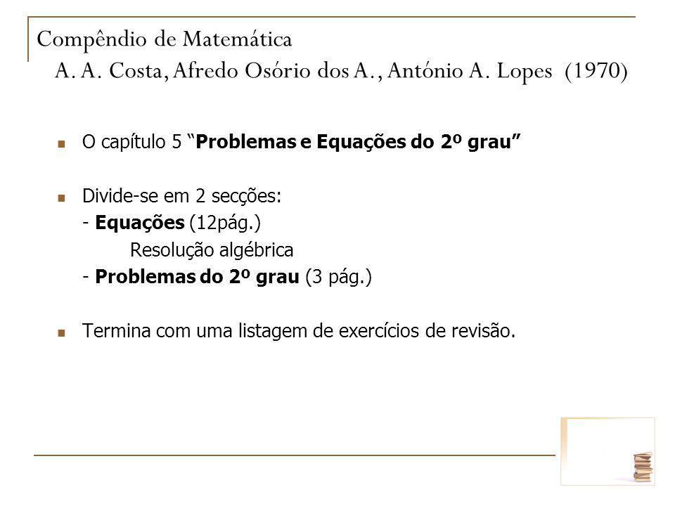 O capítulo 5 Problemas e Equações do 2º grau Divide-se em 2 secções: - Equações (12pág.) Resolução algébrica - Problemas do 2º grau (3 pág.) Termina c