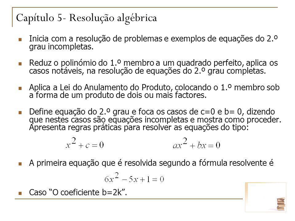 Inicia com a resolução de problemas e exemplos de equações do 2.º grau incompletas. Reduz o polinómio do 1.º membro a um quadrado perfeito, aplica os