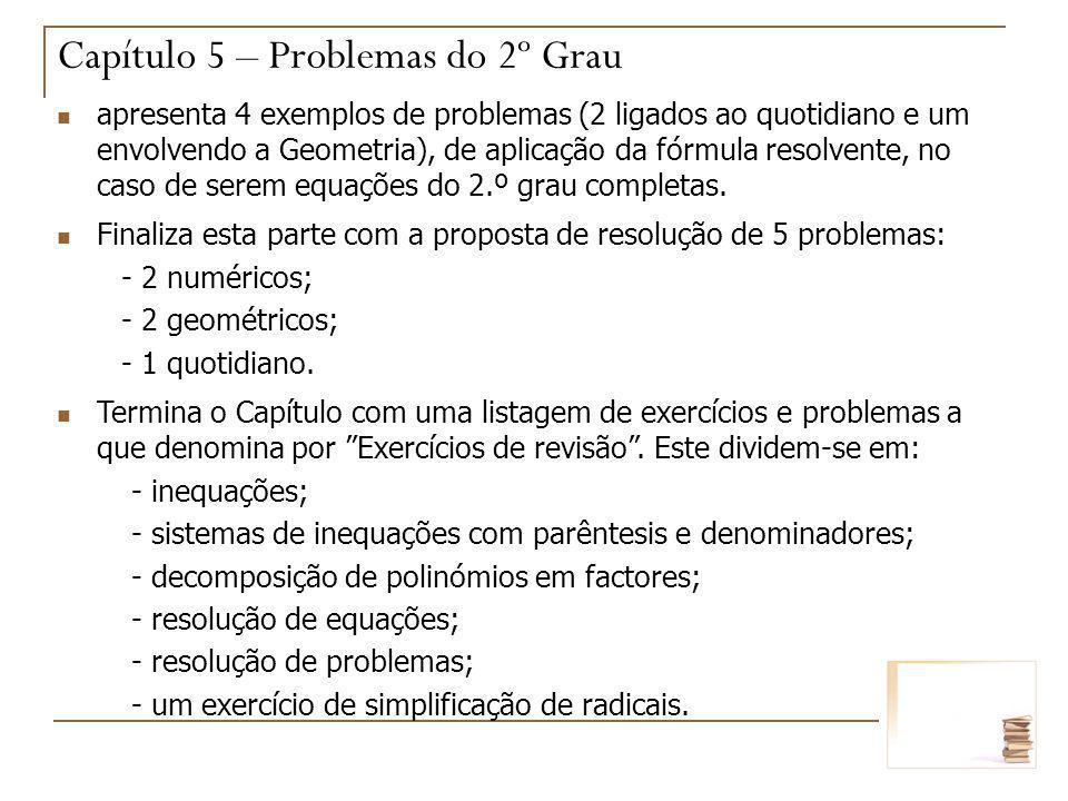 apresenta 4 exemplos de problemas (2 ligados ao quotidiano e um envolvendo a Geometria), de aplicação da fórmula resolvente, no caso de serem equações