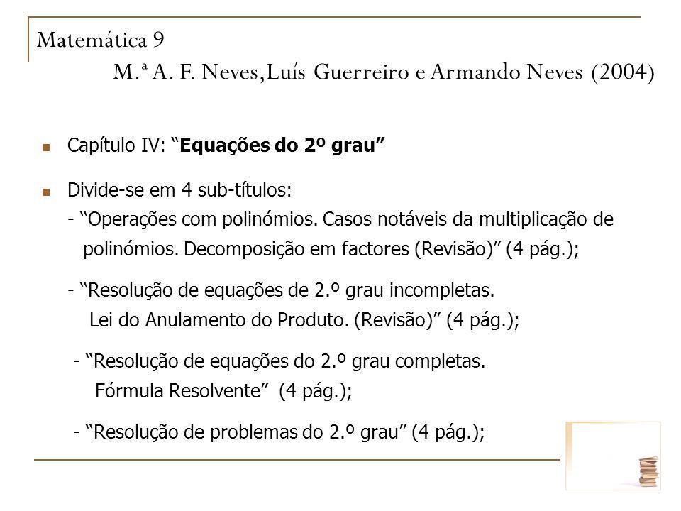 Capítulo IV: Equações do 2º grau Divide-se em 4 sub-títulos: - Operações com polinómios. Casos notáveis da multiplicação de polinómios. Decomposição e
