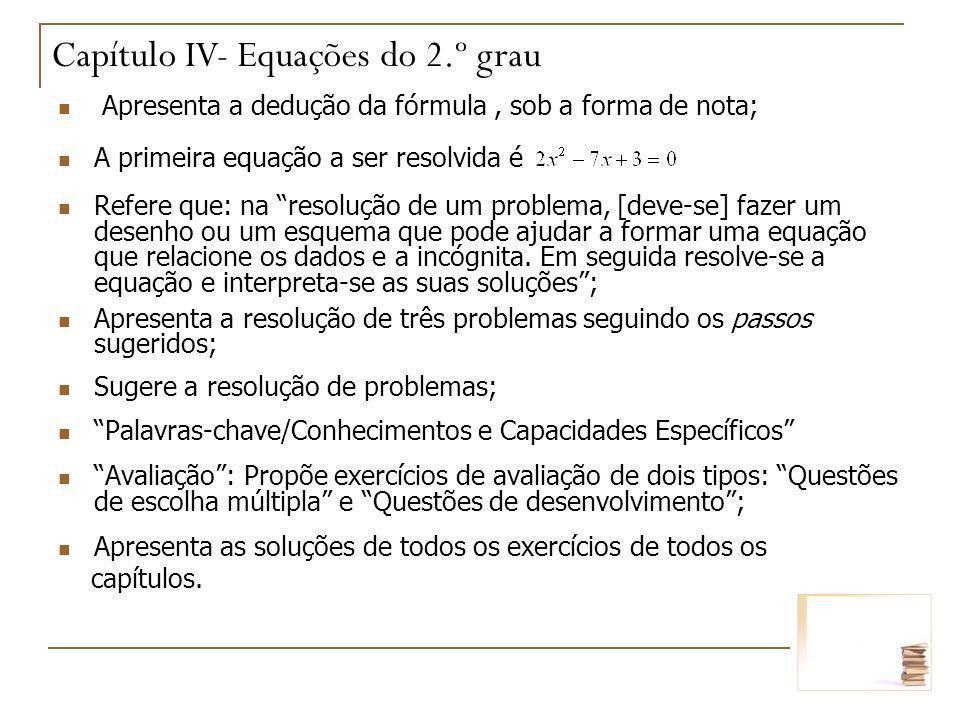 Apresenta a dedução da fórmula, sob a forma de nota; A primeira equação a ser resolvida é Refere que: na resolução de um problema, [deve-se] fazer um