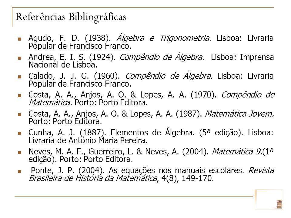 Agudo, F. D. (1938). Álgebra e Trigonometria. Lisboa: Livraria Popular de Francisco Franco. Andrea, E. I. S. (1924). Compêndio de Álgebra. Lisboa: Imp
