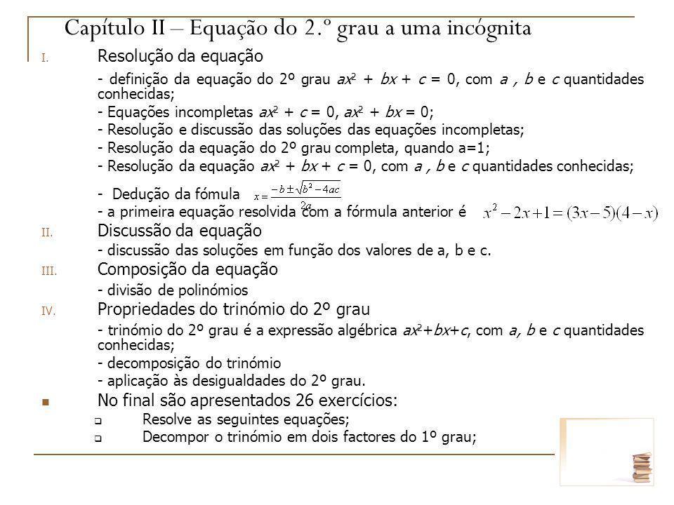 Capítulo II – Equação do 2.º grau a uma incógnita I. Resolução da equação - definição da equação do 2º grau ax 2 + bx + c = 0, com a, b e c quantidade
