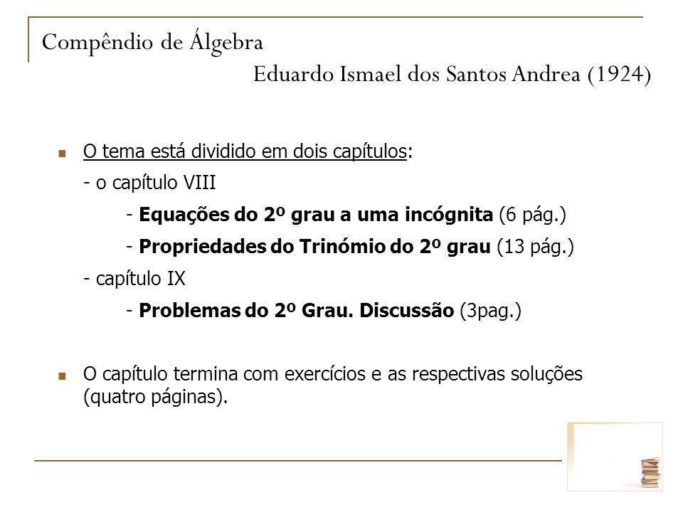 O tema está dividido em dois capítulos: - o capítulo VIII - Equações do 2º grau a uma incógnita (6 pág.) - Propriedades do Trinómio do 2º grau (13 pág