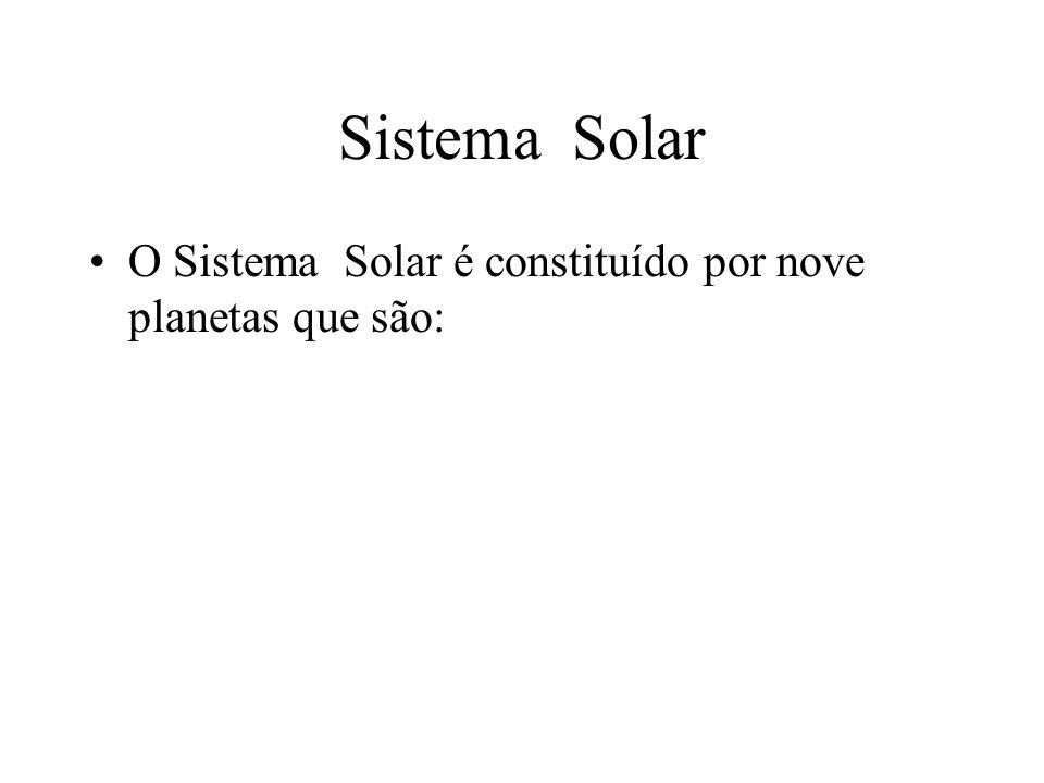 Sistema Solar O Sistema Solar é constituído por nove planetas que são: