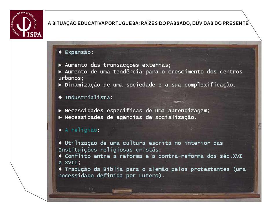 A SITUAÇÃO EDUCATIVA PORTUGUESA: RAÍZES DO PASSADO, DÚVIDAS DO PRESENTE Expansão: Aumento das transacções externas; Aumento de uma tendência para o cr