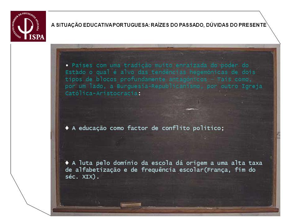 A SITUAÇÃO EDUCATIVA PORTUGUESA: RAÍZES DO PASSADO, DÚVIDAS DO PRESENTE Países com uma tradição muito enraizada do poder do Estado o qual é alvo das t