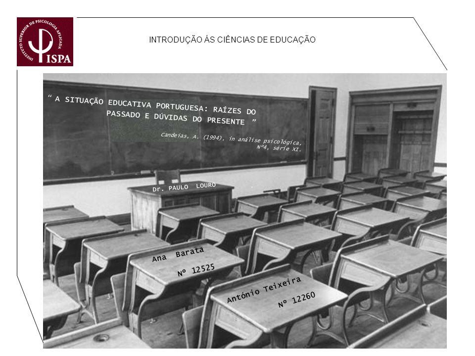 INTRODUÇÃO ÁS CIÊNCIAS DE EDUCAÇÃO A SITUAÇÃO EDUCATIVA PORTUGUESA: RAÍZES DO PASSADO E DÚVIDAS DO PRESENTE Ana Barata Nº 12525 Candeias, A. (1994), i