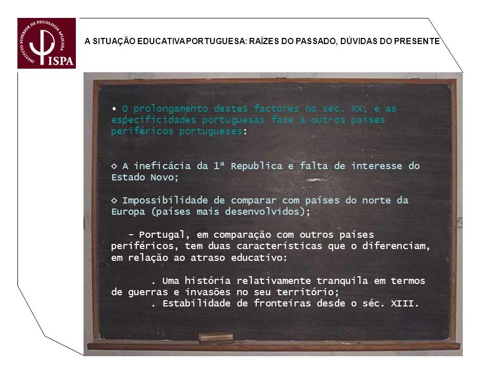 A SITUAÇÃO EDUCATIVA PORTUGUESA: RAÍZES DO PASSADO, DÚVIDAS DO PRESENTE O prolongamento destes factores no séc. XX, e as especificidades portuguesas f