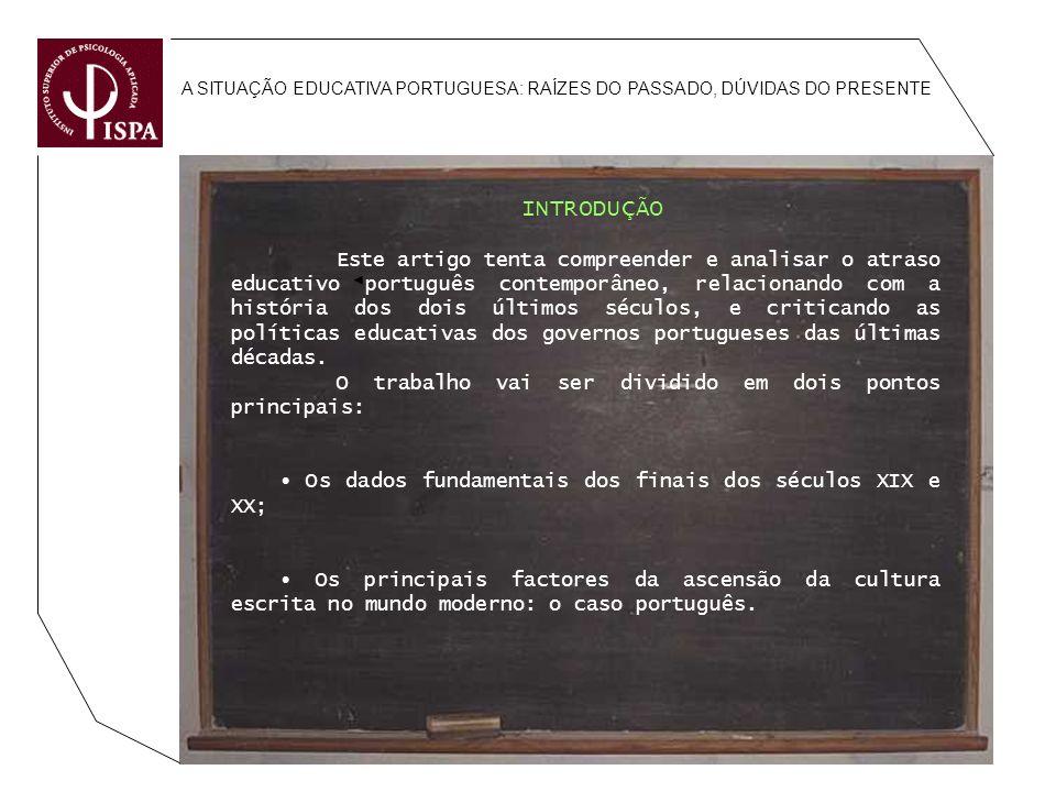A SITUAÇÃO EDUCATIVA PORTUGUESA: RAÍZES DO PASSADO, DÚVIDAS DO PRESENTE INTRODUÇÃO Este artigo tenta compreender e analisar o atraso educativo portugu