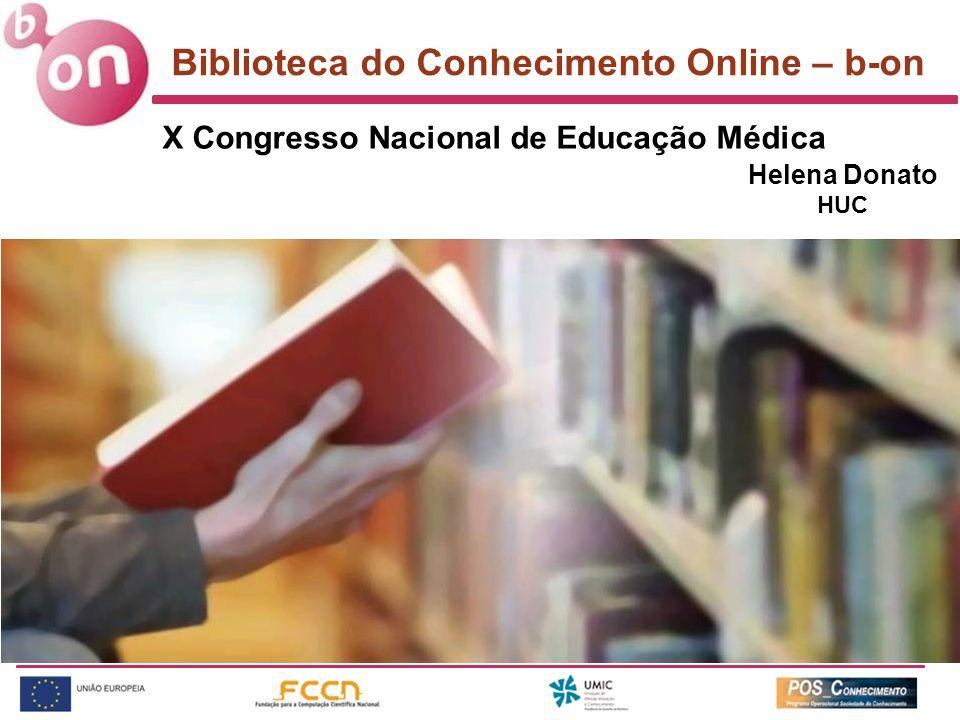 Biblioteca do Conhecimento Online – b-on X Congresso Nacional de Educação Médica Helena Donato HUC