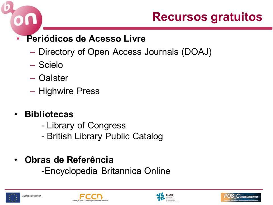 Recursos gratuitos Periódicos de Acesso Livre –Directory of Open Access Journals (DOAJ) –Scielo –OaIster –Highwire Press Bibliotecas - Library of Cong