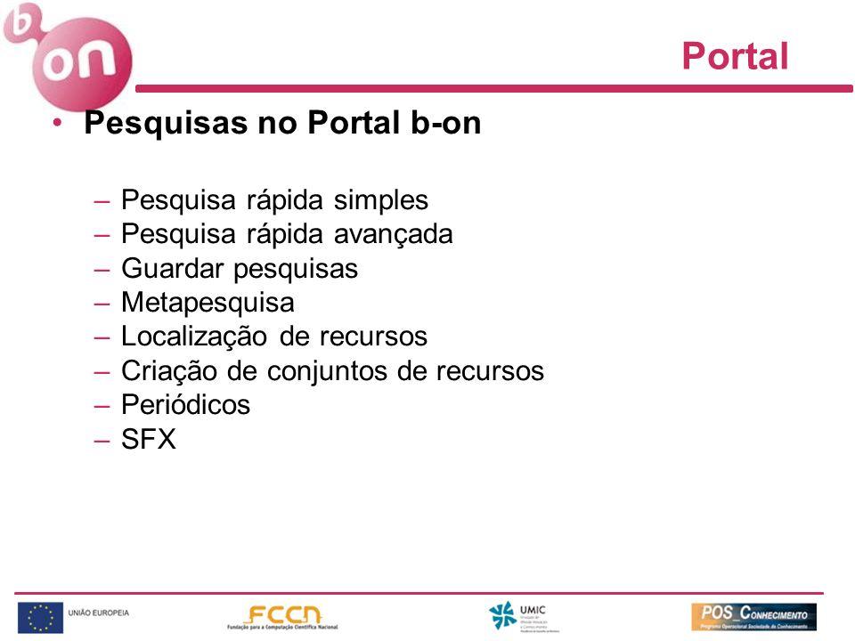 Portal Pesquisas no Portal b-on –Pesquisa rápida simples –Pesquisa rápida avançada –Guardar pesquisas –Metapesquisa –Localização de recursos –Criação