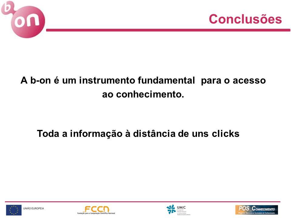Conclusões A b-on é um instrumento fundamental para o acesso ao conhecimento. Toda a informação à distância de uns clicks