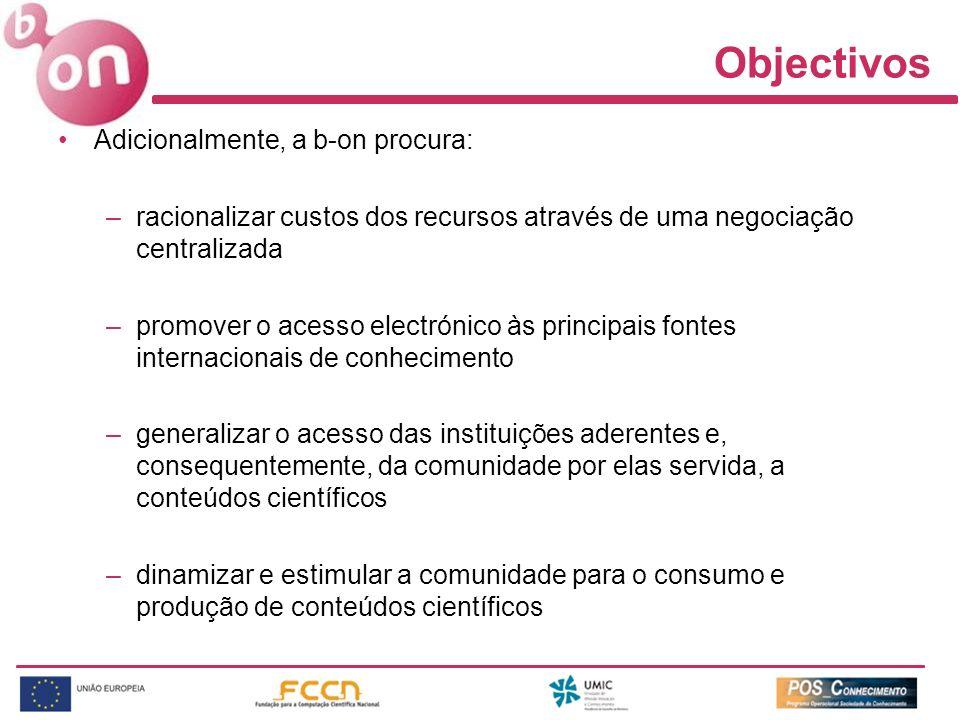 Objectivos Adicionalmente, a b-on procura: –racionalizar custos dos recursos através de uma negociação centralizada –promover o acesso electrónico às