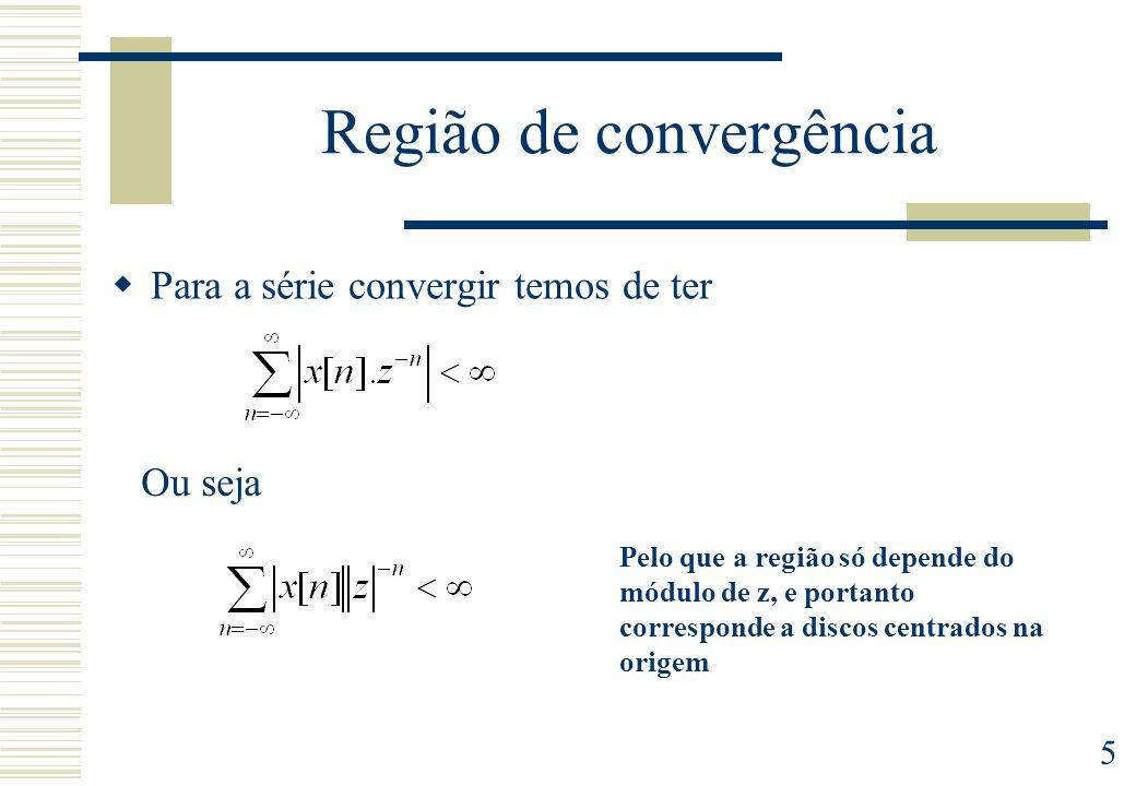 5 Região de convergência Para a série convergir temos de ter Ou seja Pelo que a região só depende do módulo de z, e portanto corresponde a discos cent