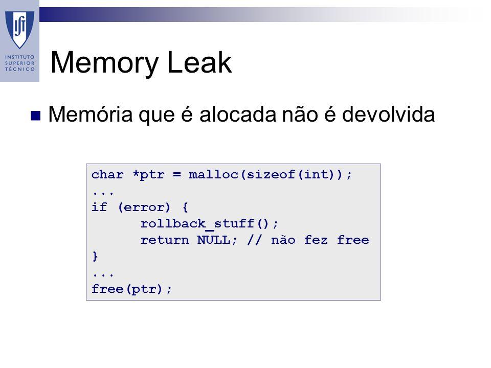 Memory Leak Memória que é alocada não é devolvida char *ptr = malloc(sizeof(int));...