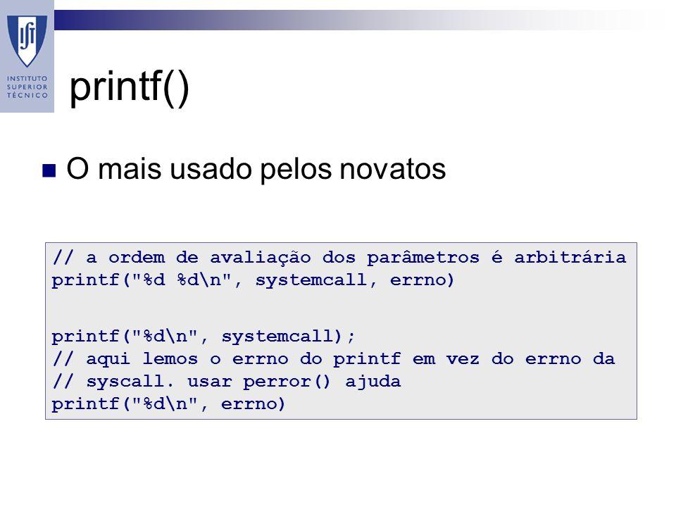 printf() O mais usado pelos novatos // a ordem de avaliação dos parâmetros é arbitrária printf( %d %d\n , systemcall, errno) printf( %d\n , systemcall); // aqui lemos o errno do printf em vez do errno da // syscall.