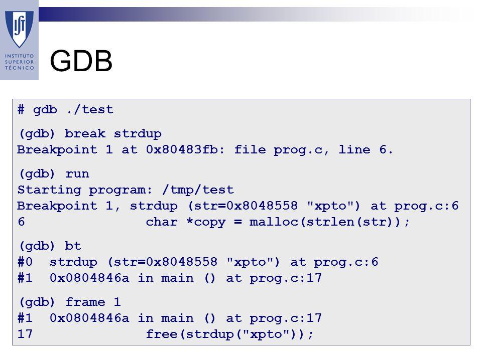 GDB # gdb./test (gdb) break strdup Breakpoint 1 at 0x80483fb: file prog.c, line 6.