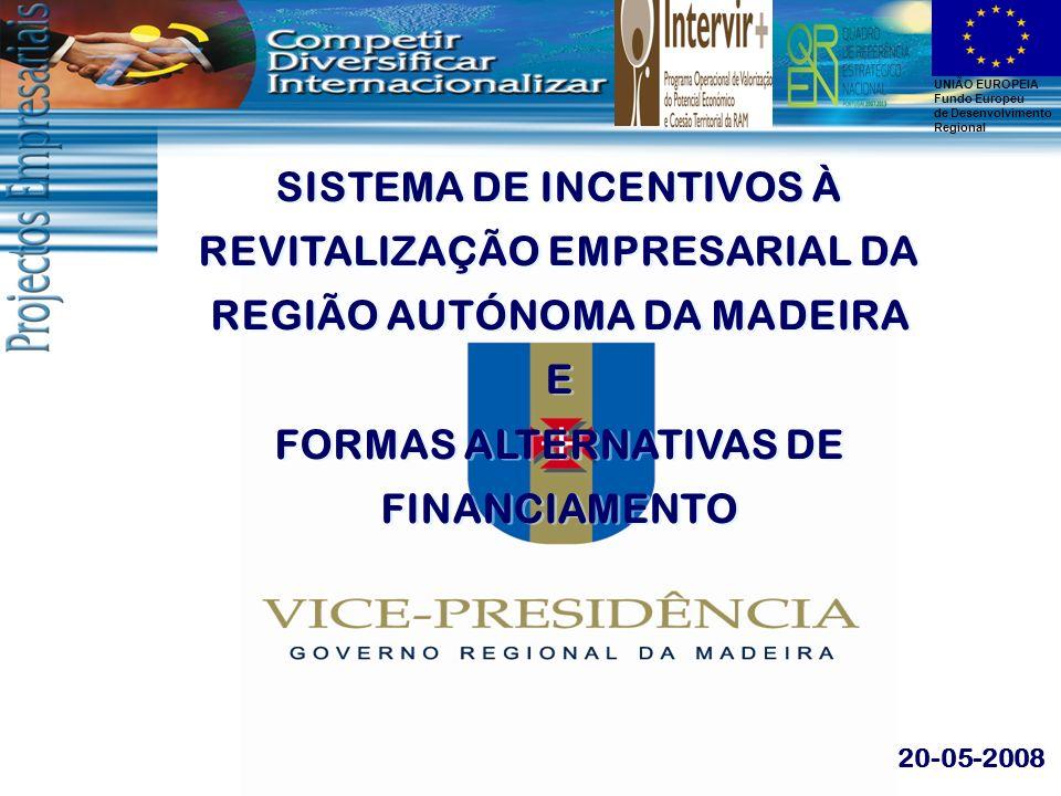 UNIÃO EUROPEIA Fundo Europeu de Desenvolvimento Regional SISTEMA DE INCENTIVOS À REVITALIZAÇÃO EMPRESARIAL DA REGIÃO AUTÓNOMA DA MADEIRA E FORMAS ALTE