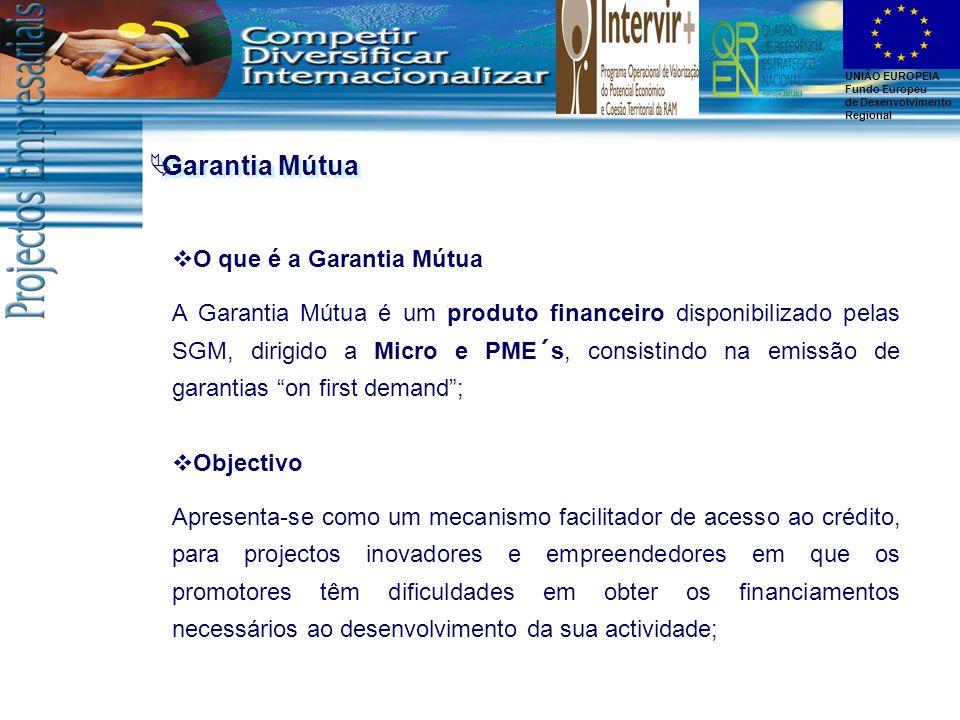 UNIÃO EUROPEIA Fundo Europeu de Desenvolvimento Regional O que é a Garantia Mútua A Garantia Mútua é um produto financeiro disponibilizado pelas SGM,