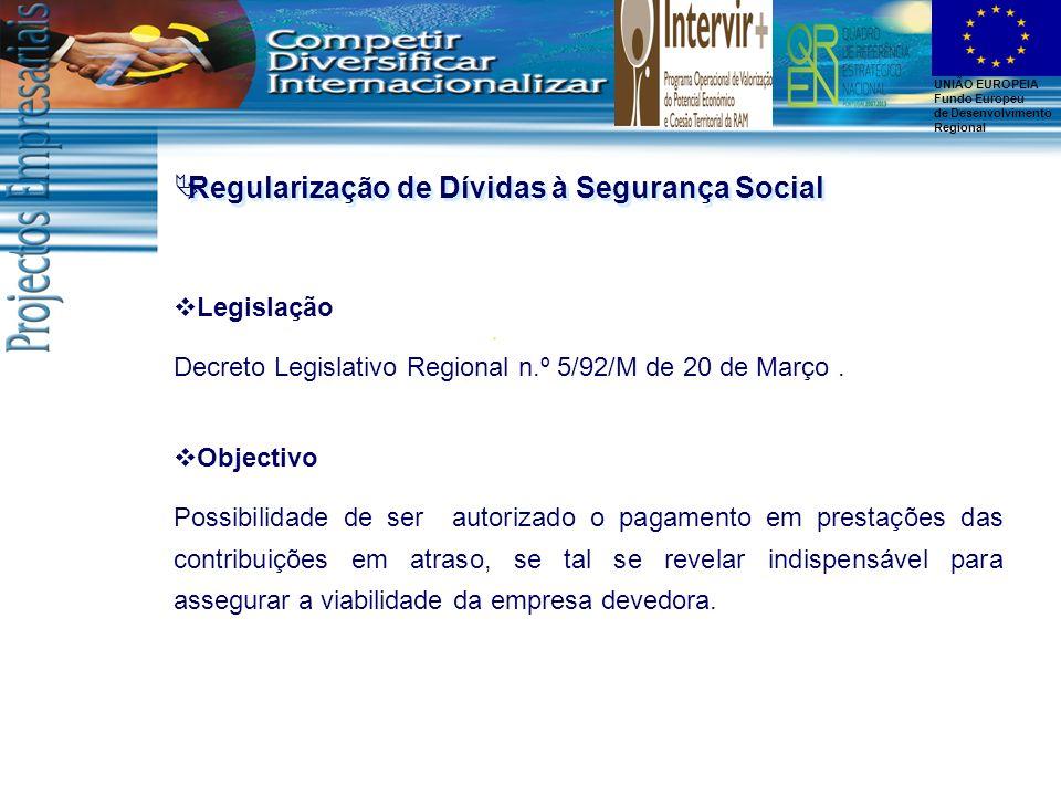 UNIÃO EUROPEIA Fundo Europeu de Desenvolvimento Regional Regularização de Dívidas à Segurança Social Legislação Decreto Legislativo Regional n.º 5/92/