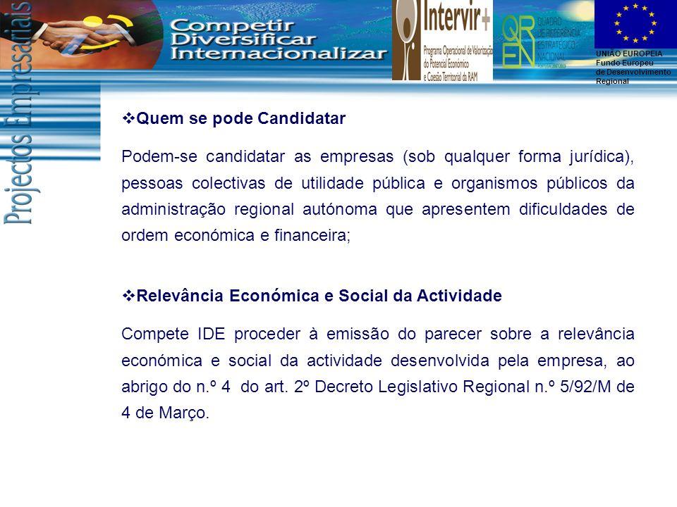 UNIÃO EUROPEIA Fundo Europeu de Desenvolvimento Regional Quem se pode Candidatar Podem-se candidatar as empresas (sob qualquer forma jurídica), pessoa