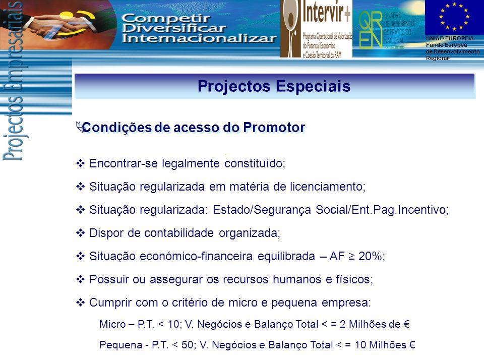 UNIÃO EUROPEIA Fundo Europeu de Desenvolvimento Regional Projectos Especiais Condições de acesso do Promotor Encontrar-se legalmente constituído; Situ
