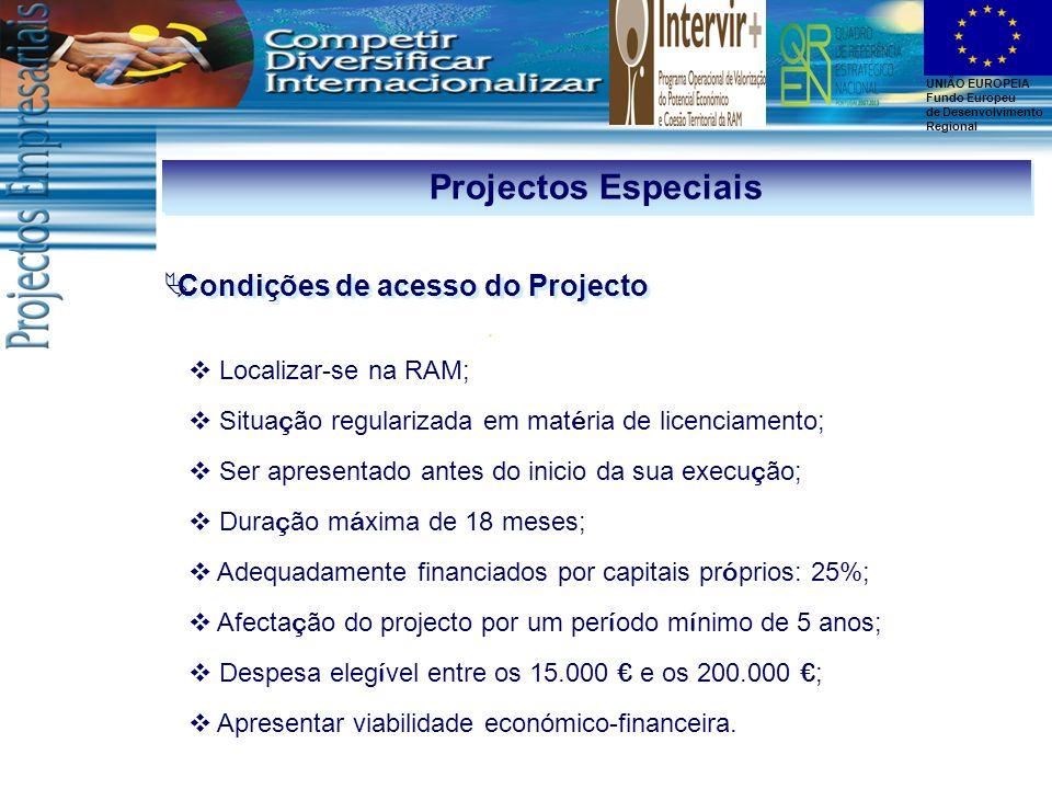 UNIÃO EUROPEIA Fundo Europeu de Desenvolvimento Regional Projectos Especiais Condições de acesso do Projecto Localizar-se na RAM; Situa ç ão regulariz