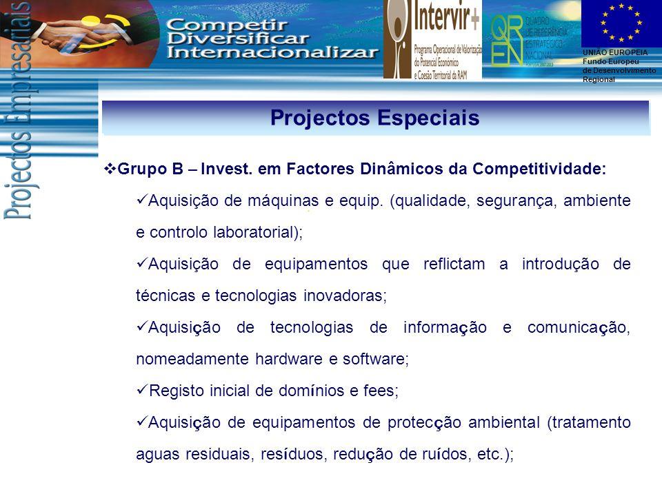 UNIÃO EUROPEIA Fundo Europeu de Desenvolvimento Regional Projectos Especiais Grupo B – Invest. em Factores Dinâmicos da Competitividade: Aquisição de