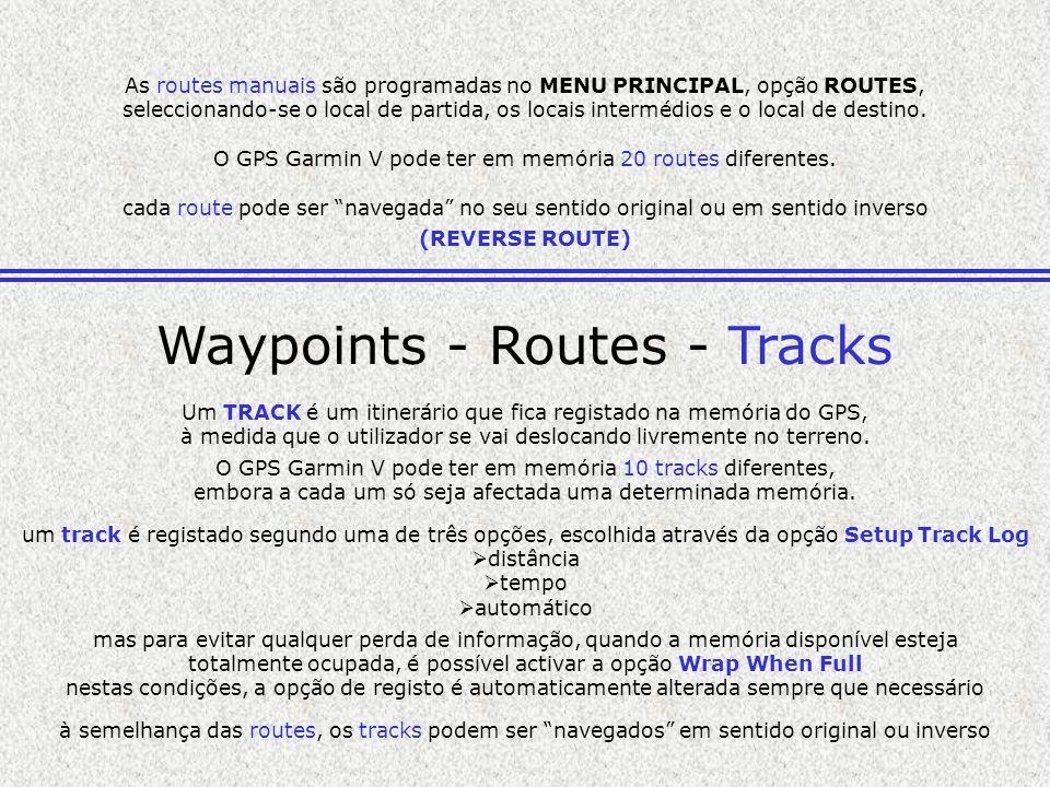 As routes manuais são programadas no MENU PRINCIPAL, opção ROUTES, seleccionando-se o local de partida, os locais intermédios e o local de destino. O