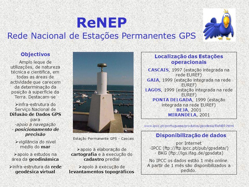 ReNEP Rede Nacional de Estações Permanentes GPS Objectivos Amplo leque de utilizações, de natureza técnica e científica, em todas as áreas de activida