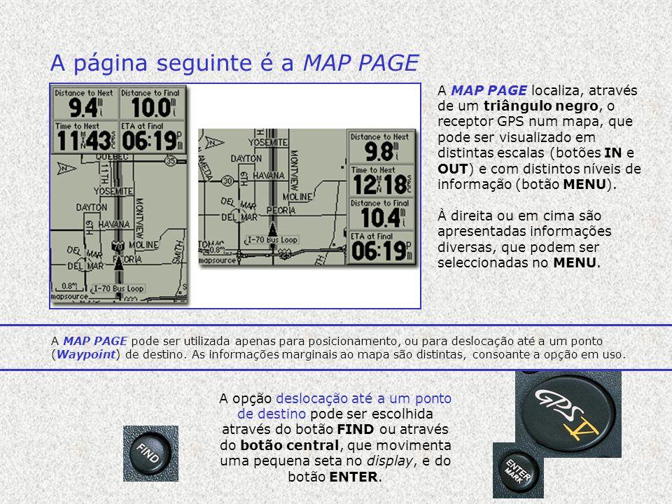 A página seguinte é a MAP PAGE A MAP PAGE localiza, através de um triângulo negro, o receptor GPS num mapa, que pode ser visualizado em distintas esca