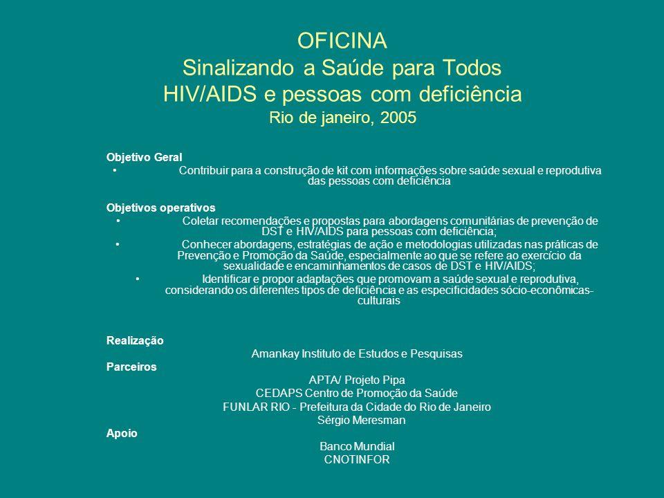 OFICINA Sinalizando a Saúde para Todos HIV/AIDS e pessoas com deficiência Rio de janeiro, 2005 Objetivo Geral Contribuir para a construção de kit com