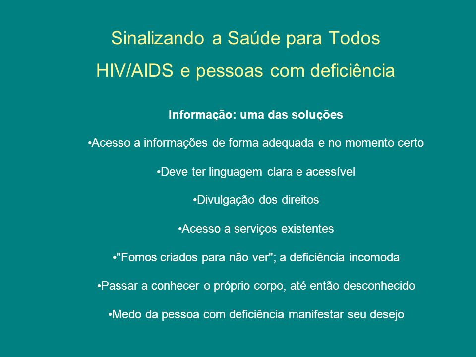 Sinalizando a Saúde para Todos HIV/AIDS e pessoas com deficiência Informação: uma das soluções Acesso a informações de forma adequada e no momento cer