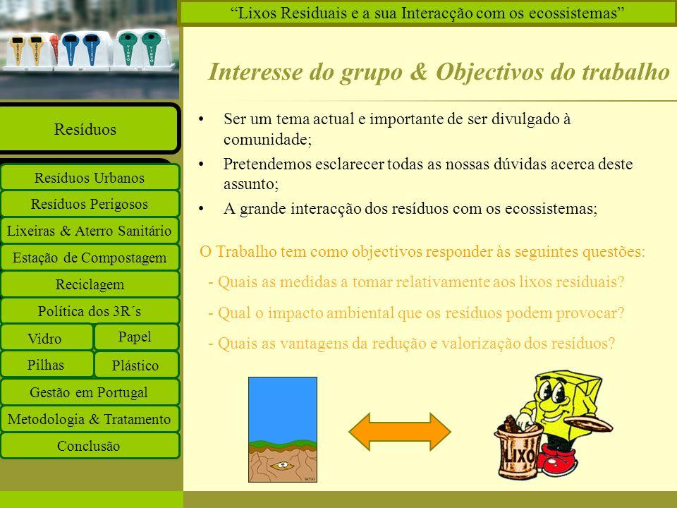 Insira o logótipo no modelo global Insira o nome do grupo de trabalho no modelo global Projectos Documentos Equipa Ligações O que há de novo Principal PlásticosPlásticos Estação de Compostagem Reciclagem Lixeiras & Aterro Sanitário Resíduos Perigosos Resíduos Urbanos Resíduos Política dos 3R´s Vidro Papel Plástico Pilhas Gestão em Portugal Metodologia & Tratamento Conclusão Lixos Residuais e a sua Interacção com os ecossistemas As matérias mais utilizadas no seu fabrico são o petróleo e o gás natural, o que faz com que seja uma problemática, porque são recursos naturais não renováveis.