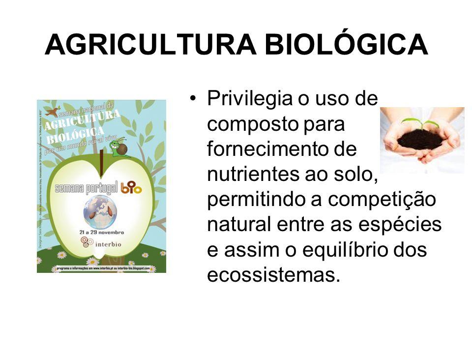 AGRICULTURA BIOLÓGICA Privilegia o uso de composto para fornecimento de nutrientes ao solo, permitindo a competição natural entre as espécies e assim
