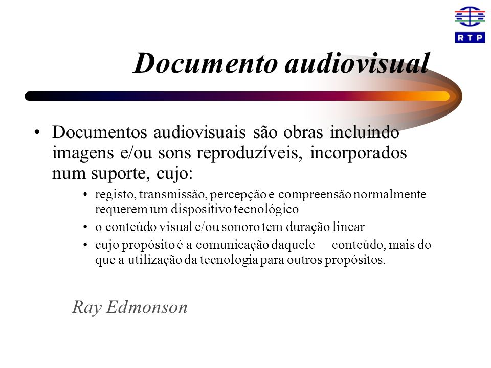 Documento audiovisual Documentos audiovisuais são obras incluindo imagens e/ou sons reproduzíveis, incorporados num suporte, cujo: registo, transmissã